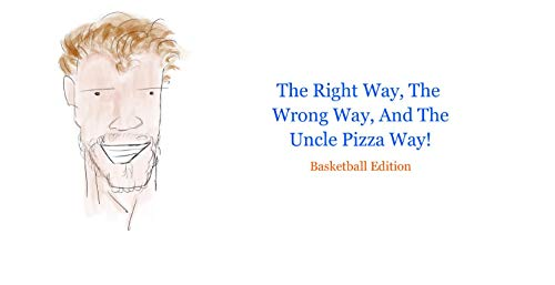 The Right Way, The Wrong Way, And The Uncle Pizza Way!: Basketball Edition (English Edition)