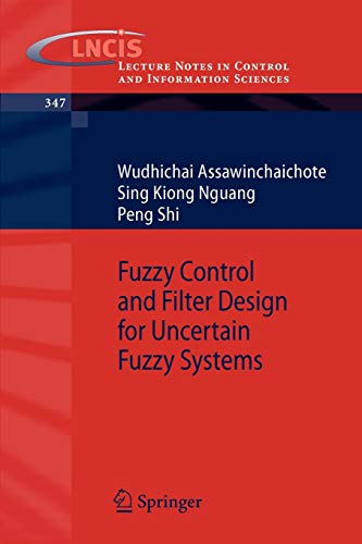 Fuzzy Control and Filter Design for Uncertain Fuzzy Systems: 347 (Lecture Notes in Control and Information Sciences)